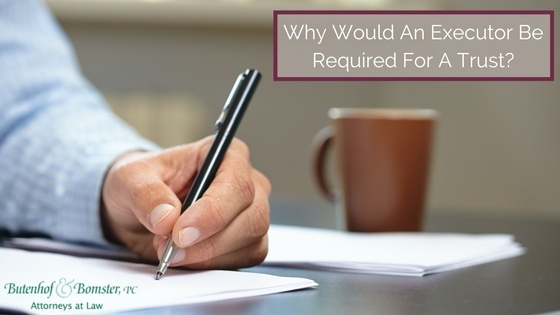 Why Would An Executor Be Required For A Trust?